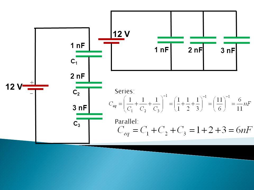 + - 12 V 1 nF C1 2 nF C2 3 nF C3 12 V 1 nF 2 nF 3 nF Series: Parallel:
