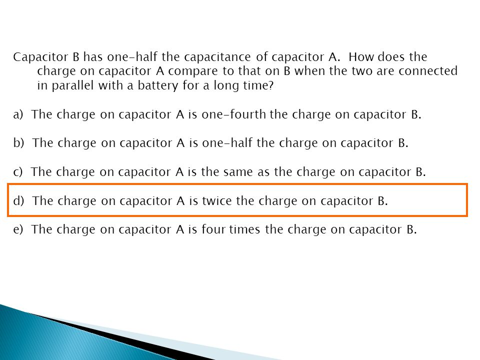 Capacitor B has one-half the capacitance of capacitor A