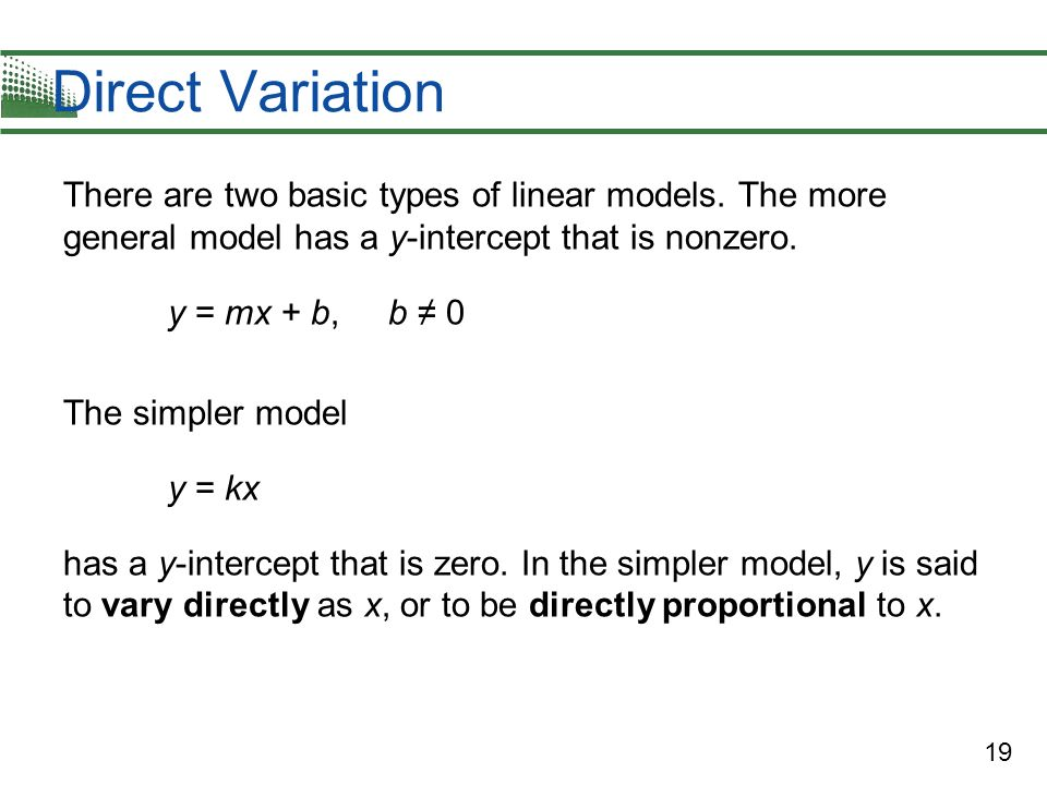 Direct Variation There are two basic types of linear models. The more general model has a y-intercept that is nonzero.