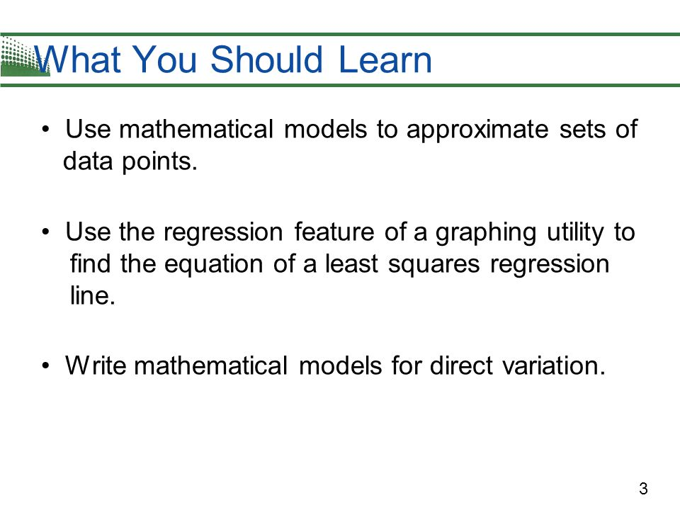 What You Should Learn Use mathematical models to approximate sets of data points.