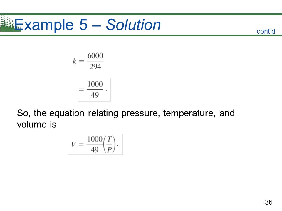 Example 5 – Solution cont'd So, the equation relating pressure, temperature, and volume is