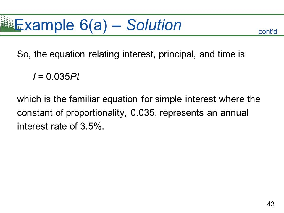 Example 6(a) – Solution cont'd. So, the equation relating interest, principal, and time is. I = 0.035P t.