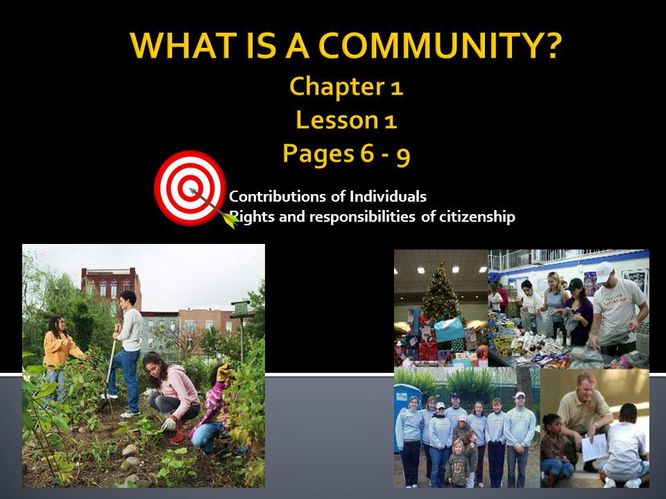 WHAT IS A COMMUNITY Chapter 1 Lesson 1 Pages 6 - 9