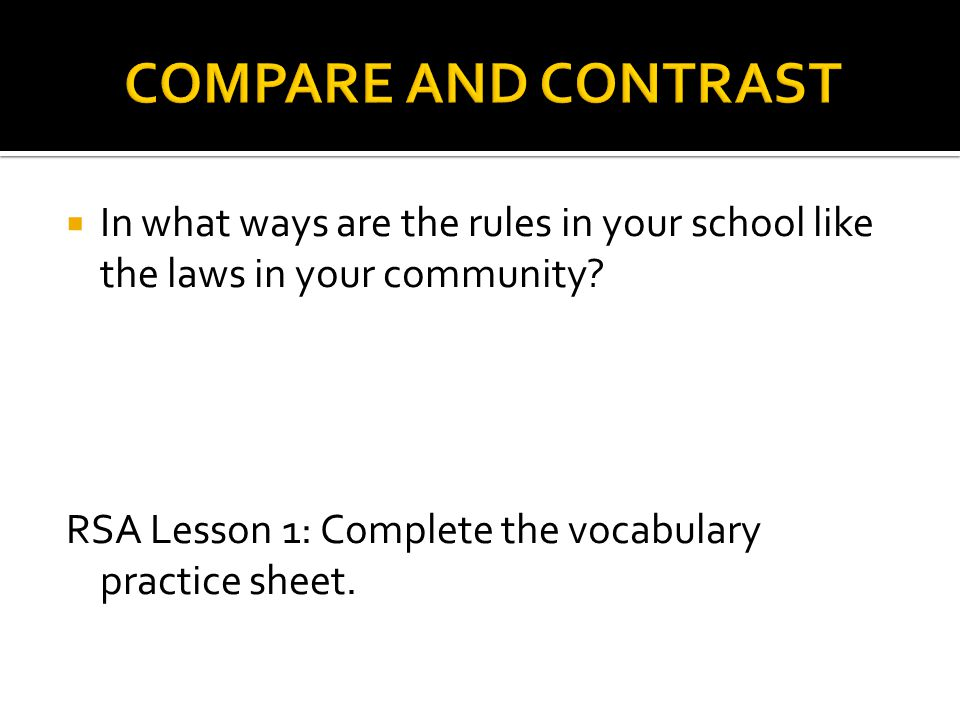 COMPARE AND CONTRAST In what ways are the rules in your school like the laws in your community