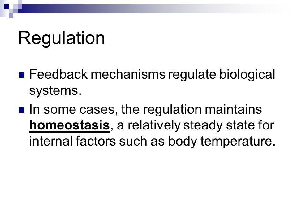 Regulation Feedback mechanisms regulate biological systems.