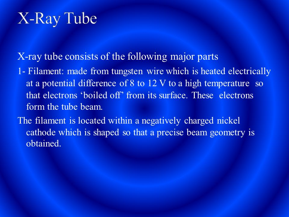 X-Ray Tube X-ray tube consists of the following major parts