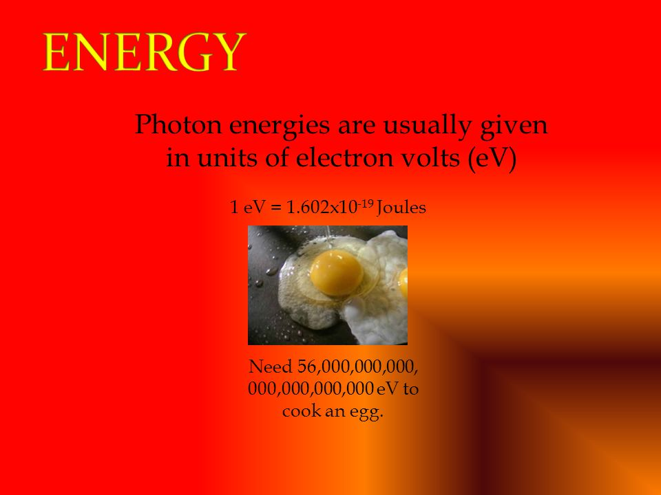 Photon energies are usually given in units of electron volts (eV)
