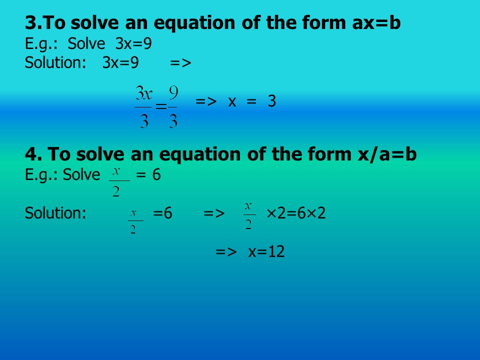 3.To solve an equation of the form ax=b