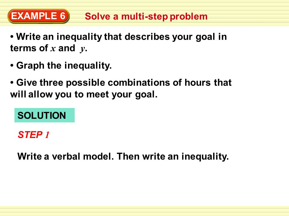 EXAMPLE 6Solve a multi-step problem. • Write an inequality that describes your goal in terms of x and y.