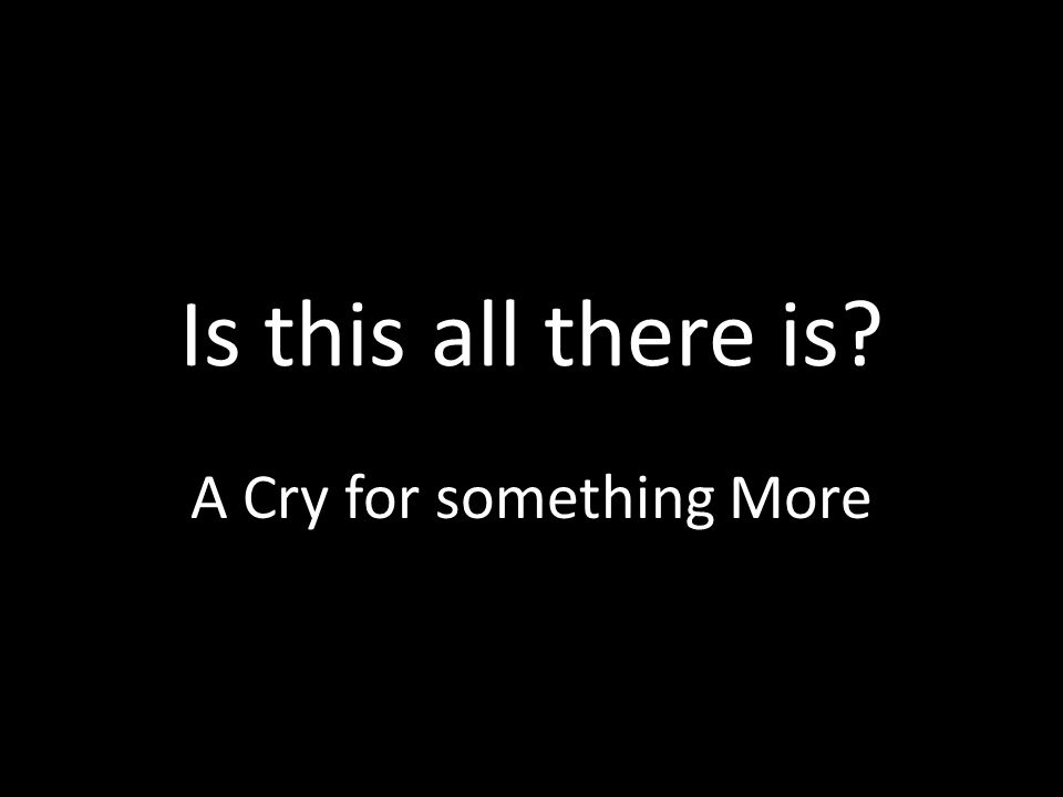 A Cry for something More