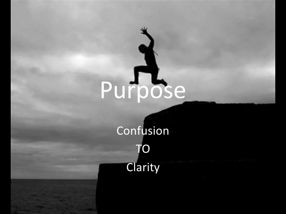 Purpose Confusion TO Clarity