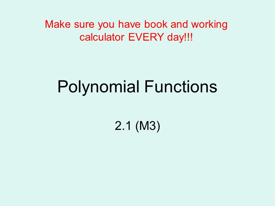 Make sure you have book and working calculator EVERY day!!!