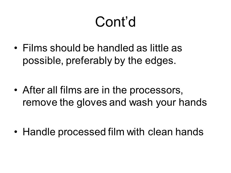 Cont'd Films should be handled as little as possible, preferably by the edges.