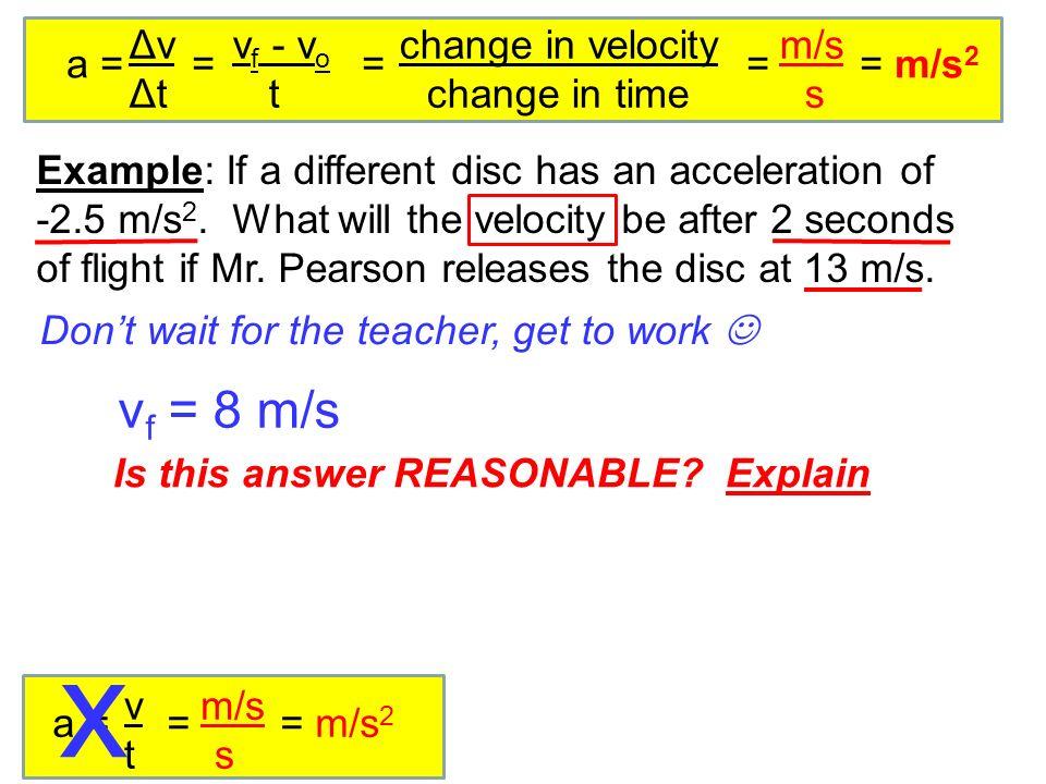 x vf = 8 m/s Δv vf - vo change in velocity m/s a = = = = = m/s2