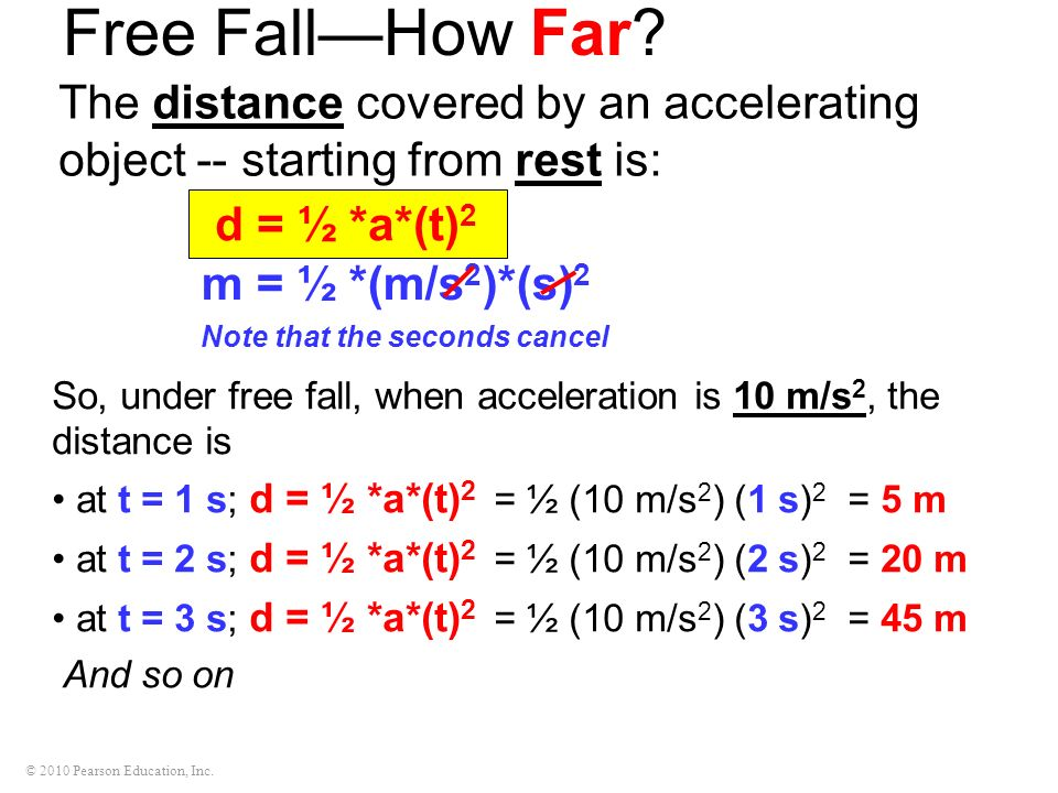 Free Fall—How Far The distance covered by an accelerating object -- starting from rest is: d = ½ *a*(t)2.