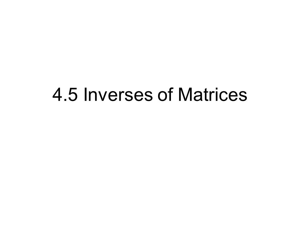 4.5 Inverses of Matrices