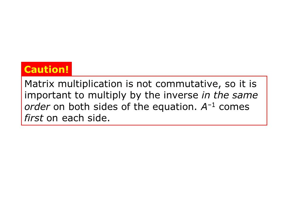 Matrix multiplication is not commutative, so it is important to multiply by the inverse in the same