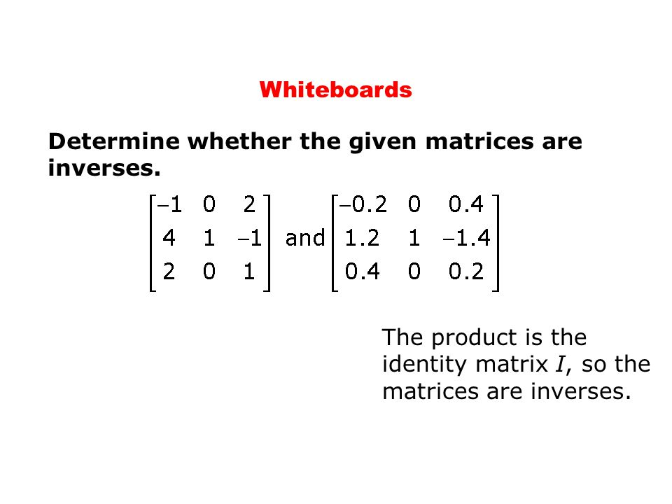 Whiteboards Determine whether the given matrices are inverses.