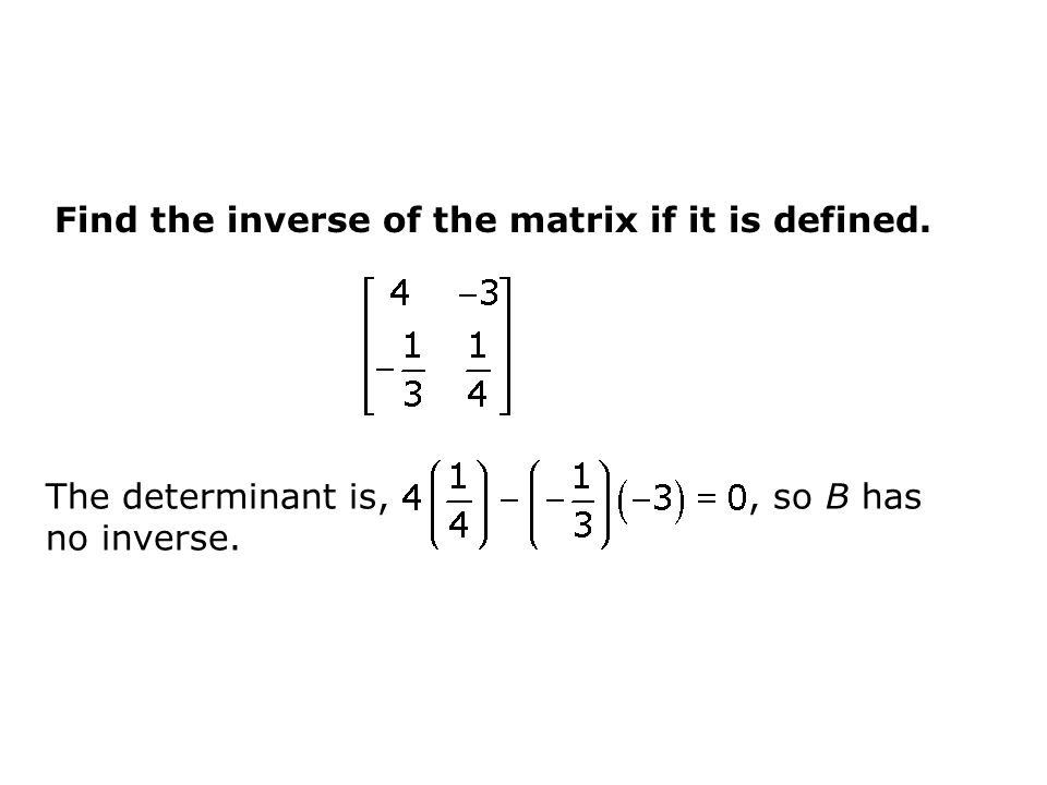 Find the inverse of the matrix if it is defined.