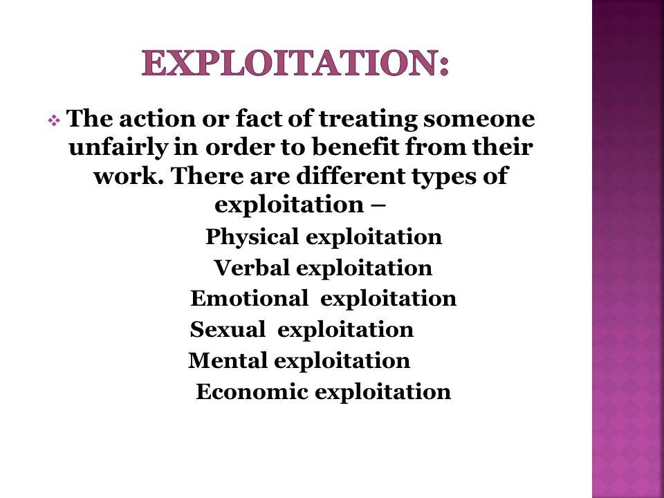 Physical exploitation Emotional exploitation Economic exploitation