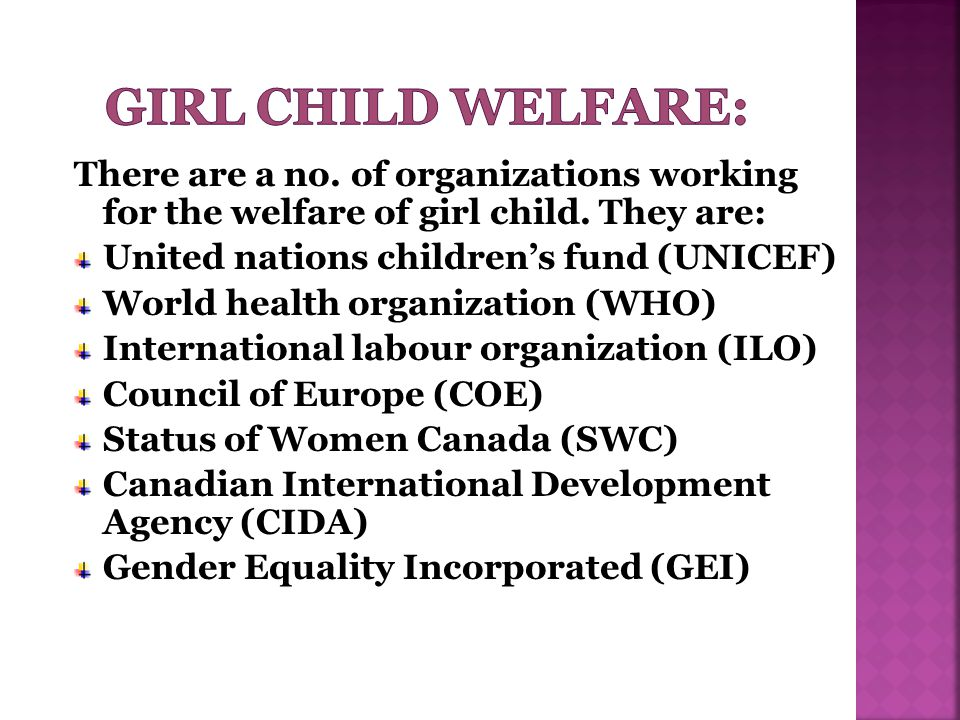Girl child welfare: There are a no. of organizations working for the welfare of girl child. They are: