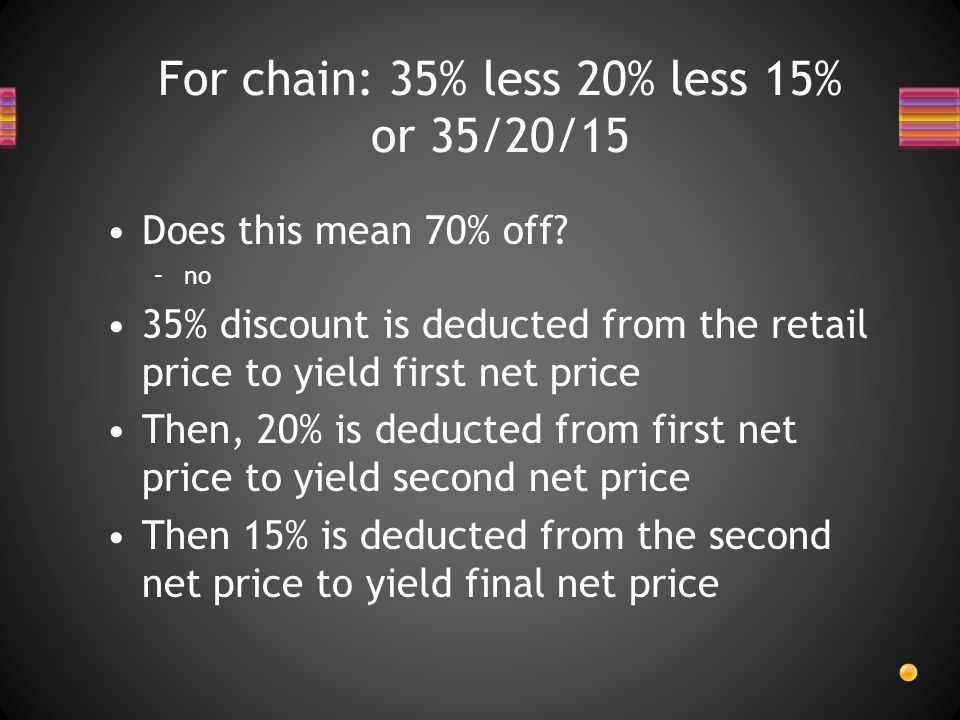 For chain: 35% less 20% less 15% or 35/20/15