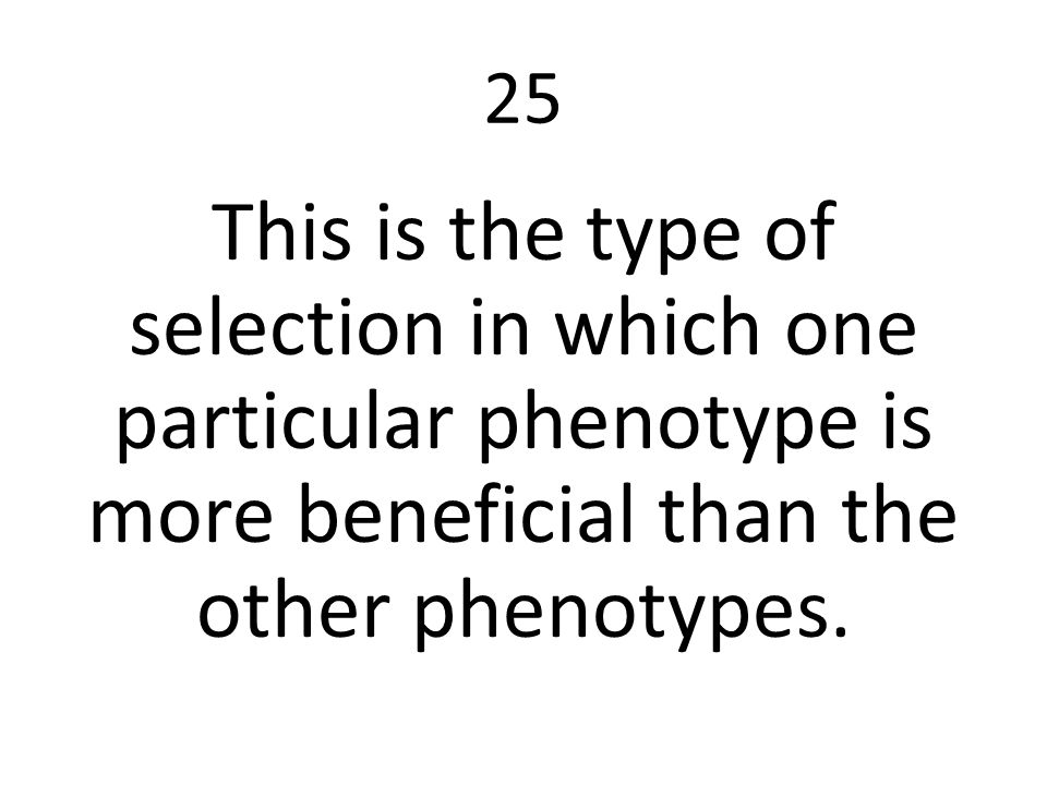 25 This is the type of selection in which one particular phenotype is more beneficial than the other phenotypes.