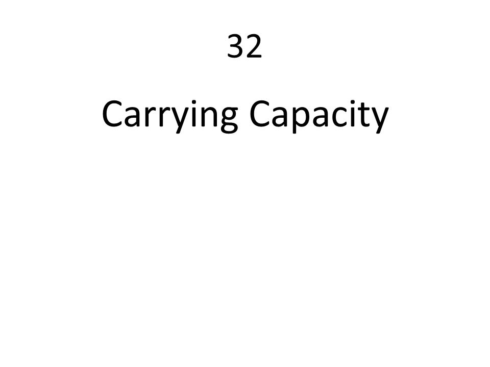 32 Carrying Capacity