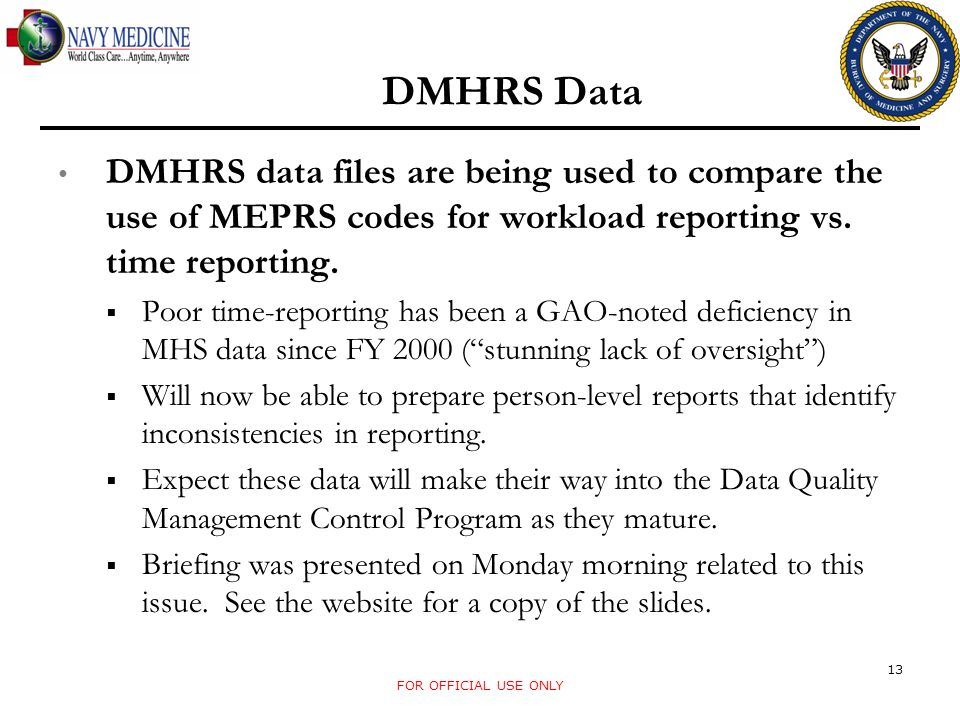 DMHRS Data DMHRS data files are being used to compare the use of MEPRS codes for workload reporting vs. time reporting.