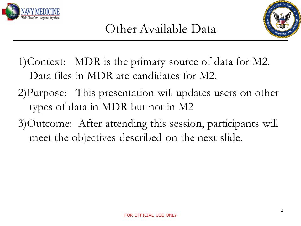 Other Available Data 1)Context: MDR is the primary source of data for M2. Data files in MDR are candidates for M2.
