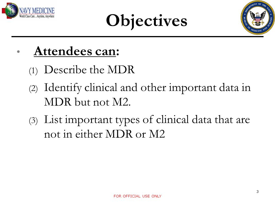 Objectives Attendees can: Describe the MDR