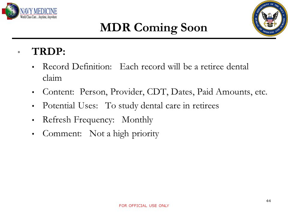 MDR Coming Soon TRDP: Record Definition: Each record will be a retiree dental claim. Content: Person, Provider, CDT, Dates, Paid Amounts, etc.