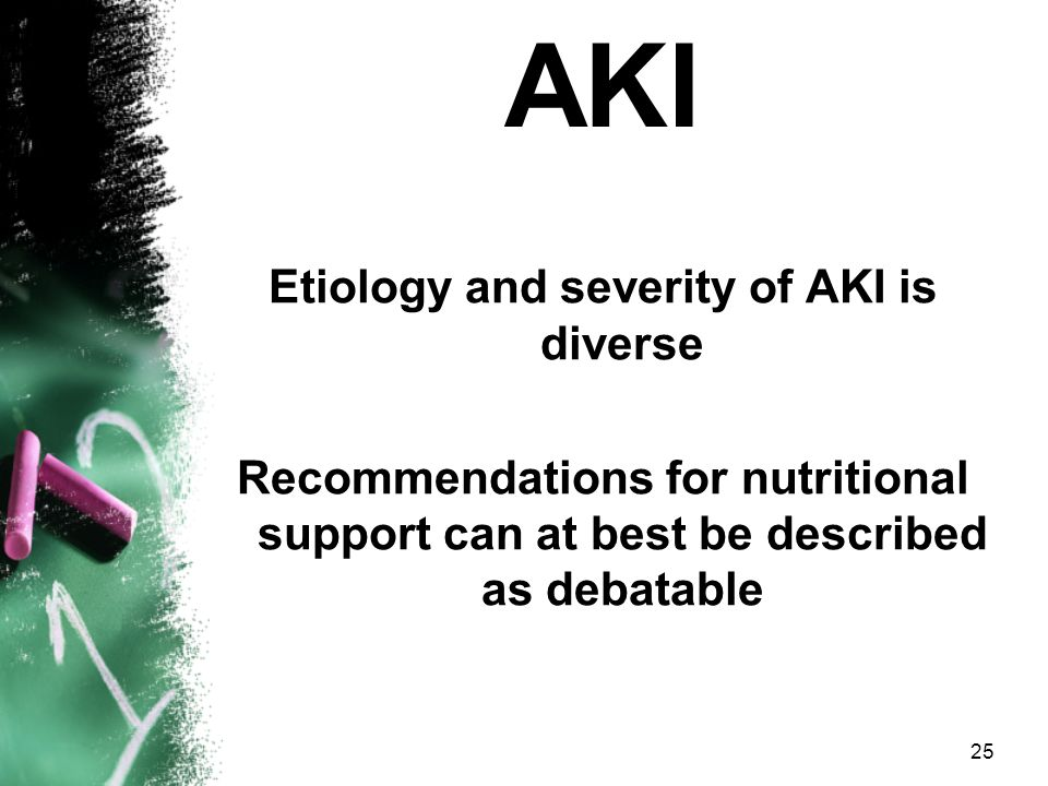 AKI Etiology and severity of AKI is diverse Recommendations for nutritional support can at best be described as debatable
