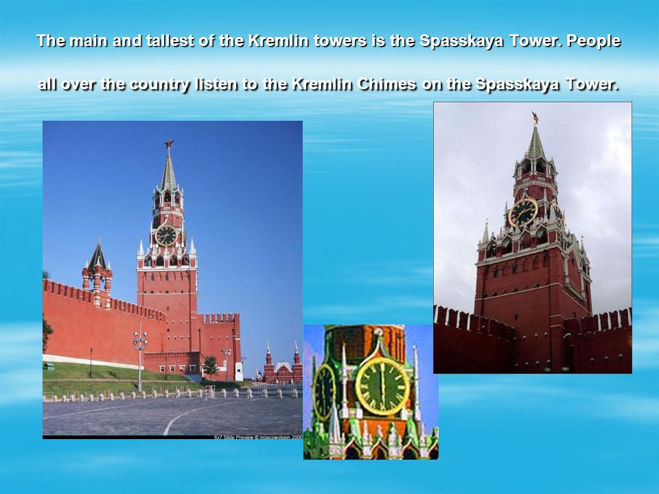 The main and tallest of the Kremlin towers is the Spasskaya Tower