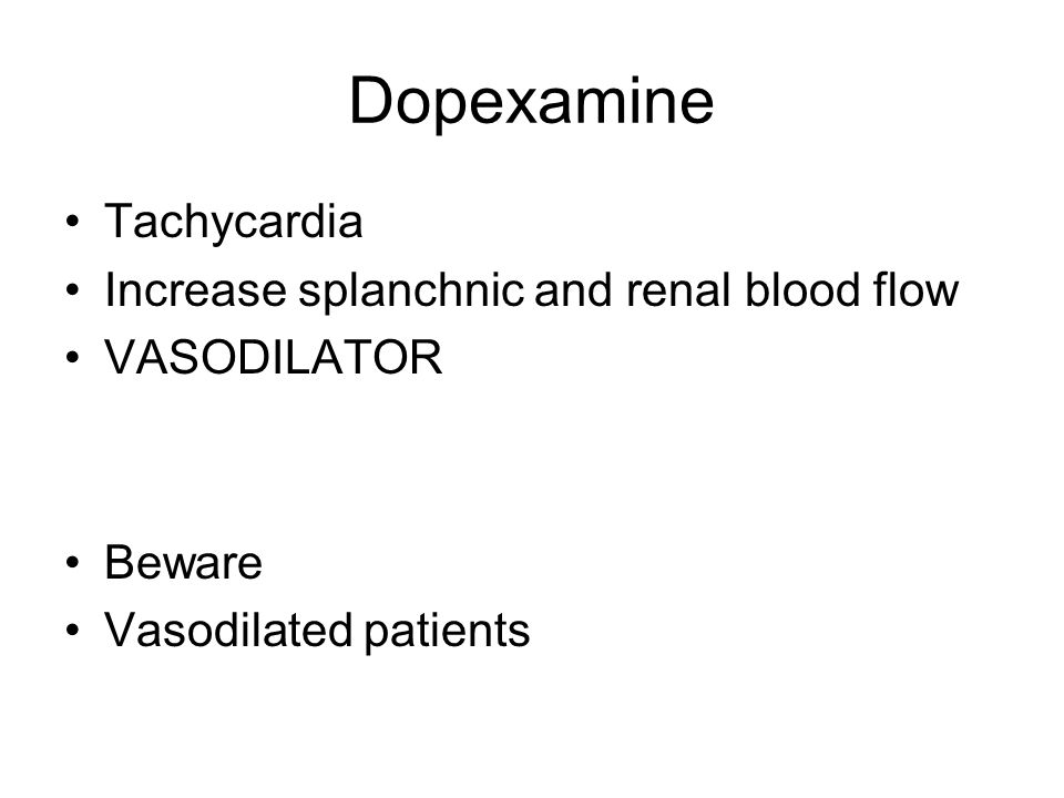 Dopexamine Tachycardia Increase splanchnic and renal blood flow