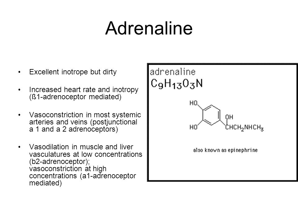 Adrenaline Excellent inotrope but dirty