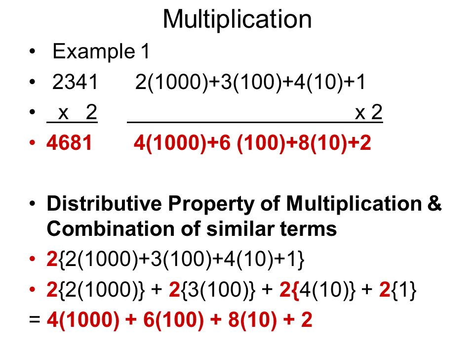 Multiplication Example 1 2341 2(1000)+3(100)+4(10)+1 x 2 x 2
