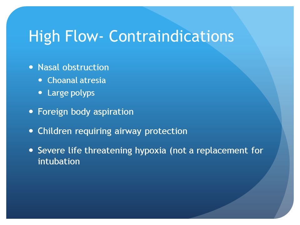 High Flow- Contraindications
