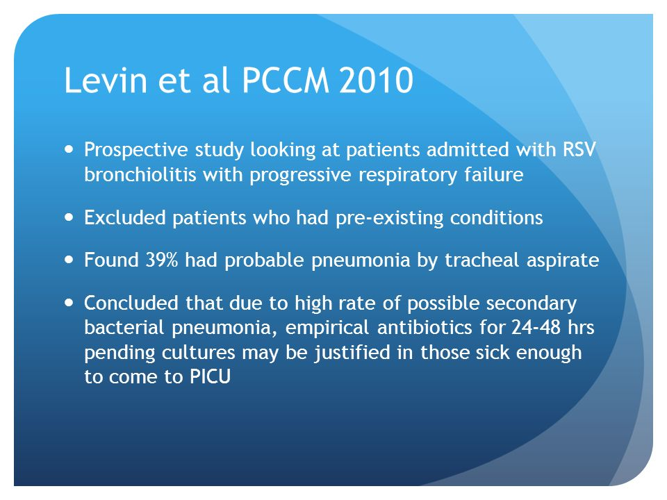 Levin et al PCCM 2010 Prospective study looking at patients admitted with RSV bronchiolitis with progressive respiratory failure.