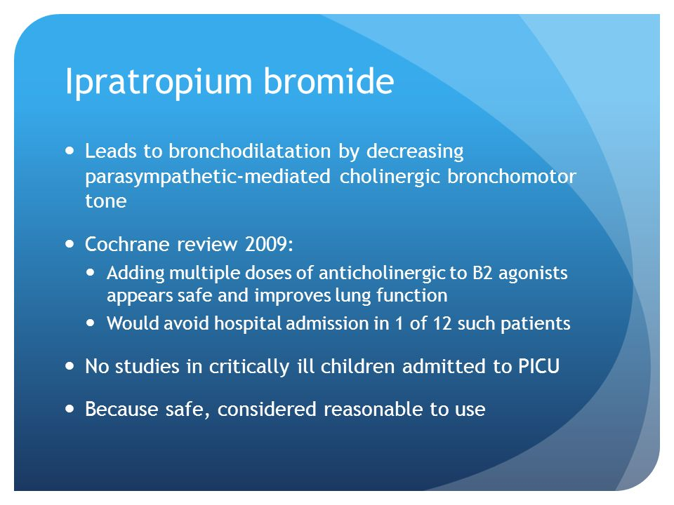 Ipratropium bromide Leads to bronchodilatation by decreasing parasympathetic-mediated cholinergic bronchomotor tone.