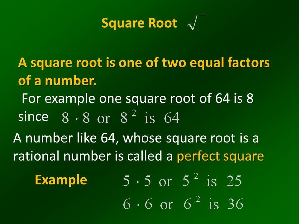 Square Root A square root is one of two equal factors of a number. For example one square root of 64 is 8 since.
