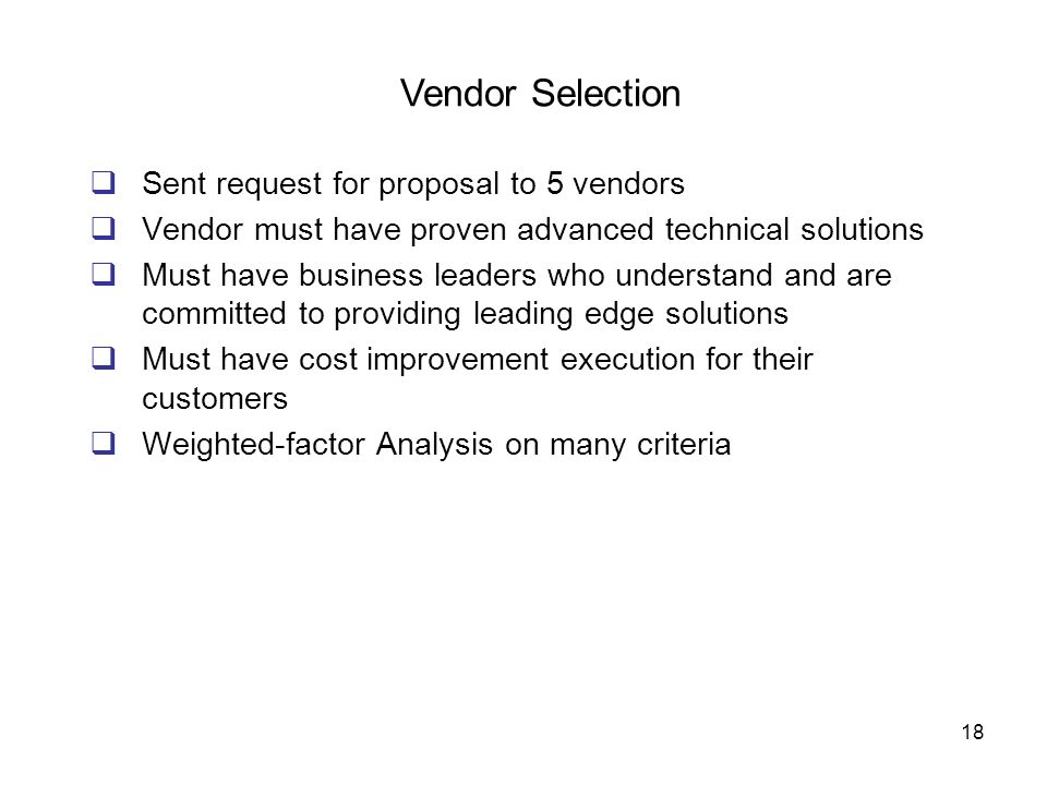 Vendor Selection Sent request for proposal to 5 vendors