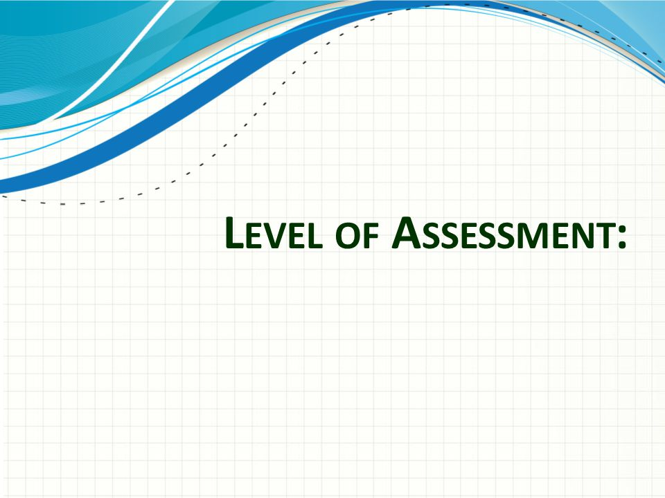 Level of Assessment: