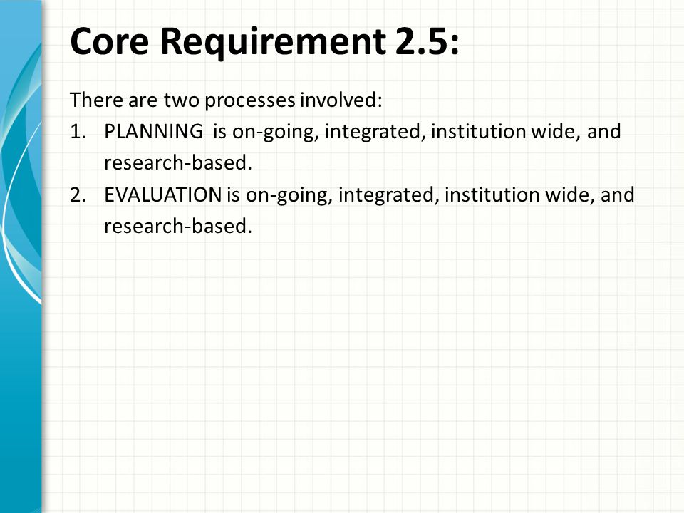 Core Requirement 2.5: There are two processes involved: