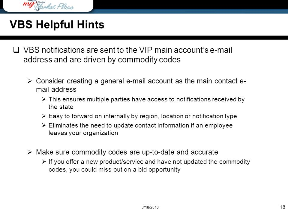 VBS Helpful Hints VBS notifications are sent to the VIP main account's e-mail address and are driven by commodity codes.
