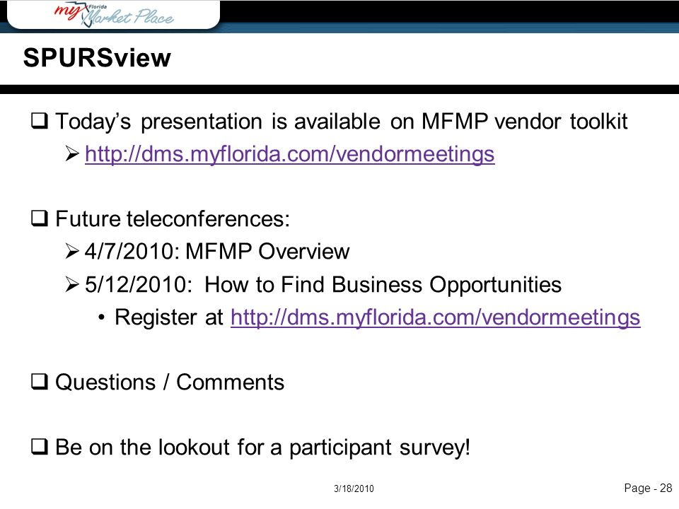Resources SPURSview. Today's presentation is available on MFMP vendor toolkit. http://dms.myflorida.com/vendormeetings.