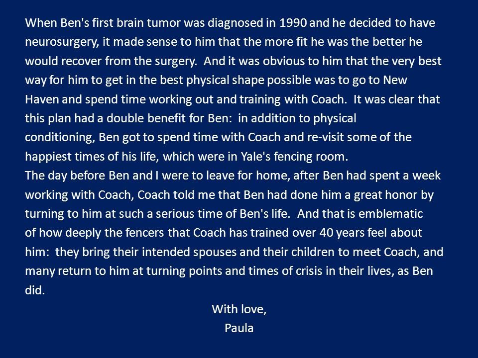 When Ben s first brain tumor was diagnosed in 1990 and he decided to have neurosurgery, it made sense to him that the more fit he was the better he would recover from the surgery.
