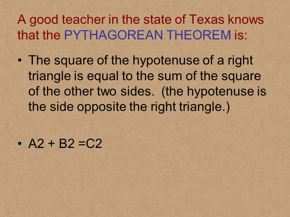 A good teacher in the state of Texas knows that the PYTHAGOREAN THEOREM is: