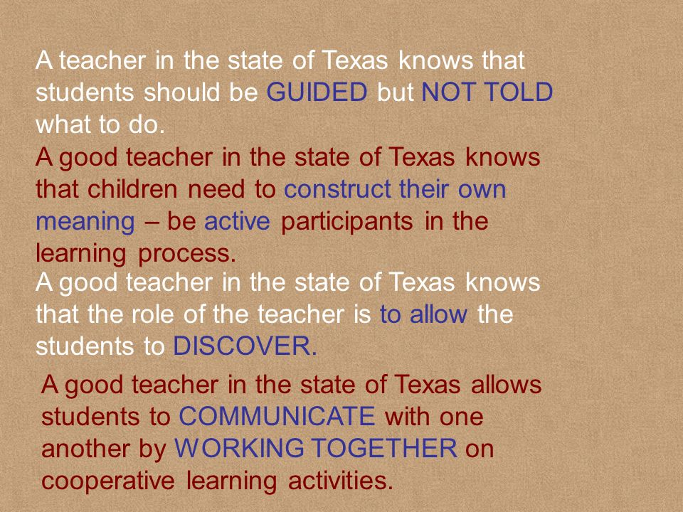 A teacher in the state of Texas knows that students should be GUIDED but NOT TOLD what to do.