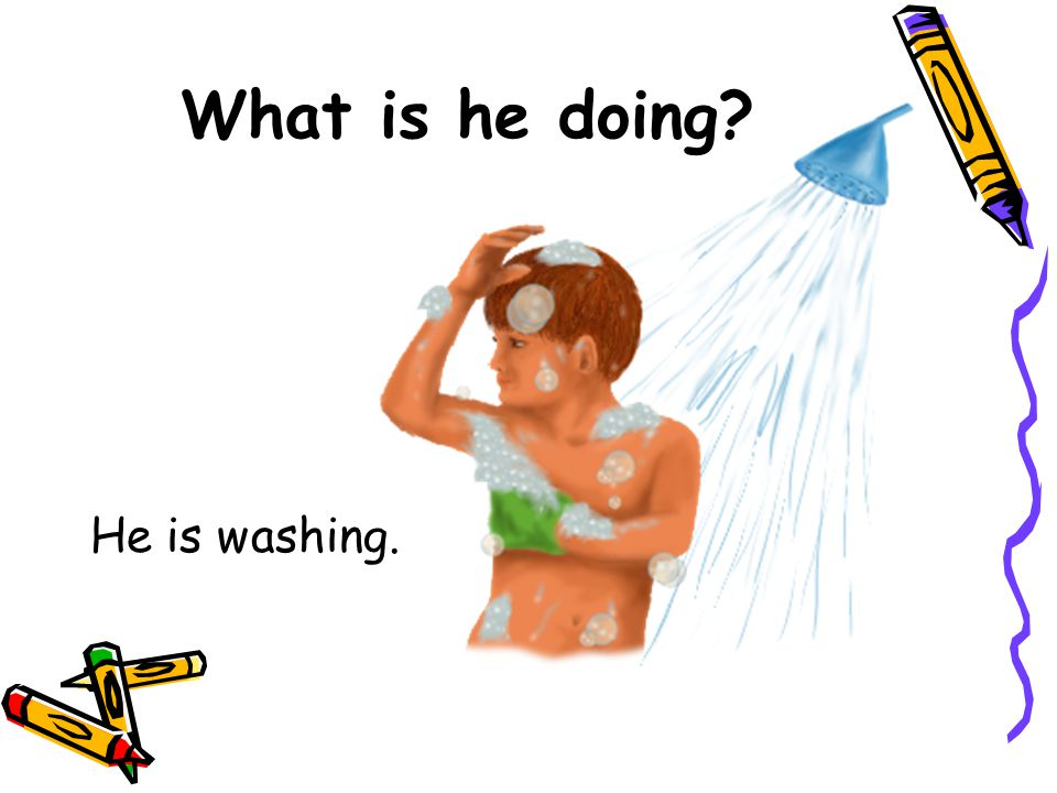 What is he doing He is washing.